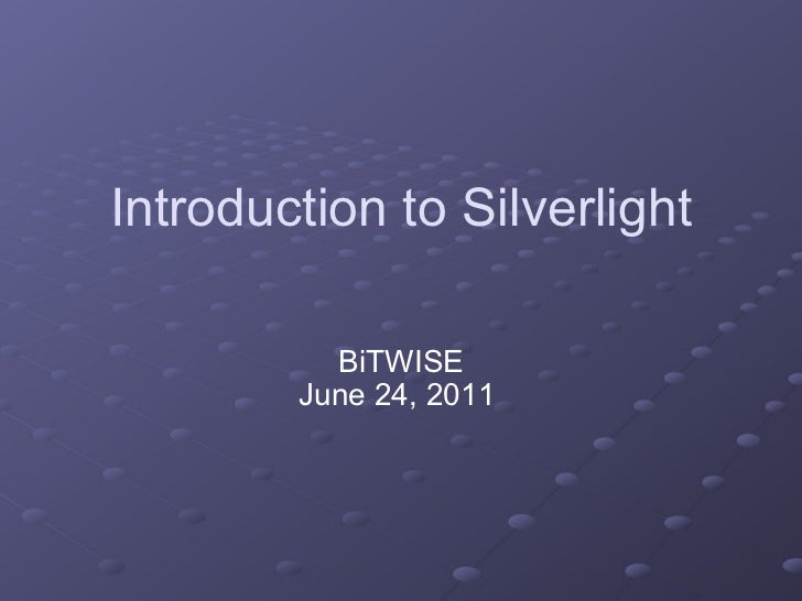 Introduction to Silverlight BiTWISE June 24, 2011