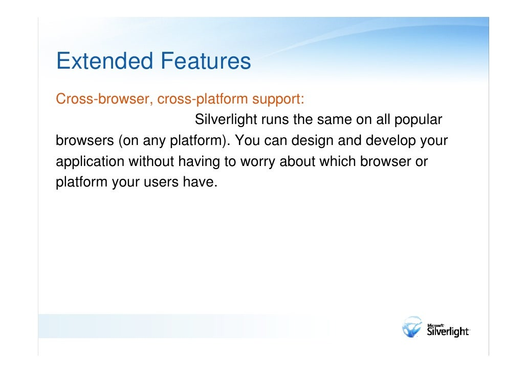 Extended FeaturesIntegration with existing applications:                              Silverlight integrates seamlesslywit...