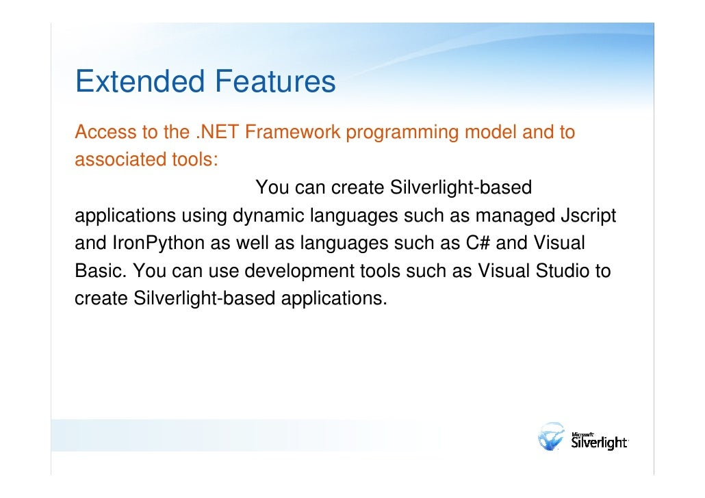 Extended FeaturesLINQ:       Silverlight includes language-integrated query (LINQ),which enables you to program data acces...