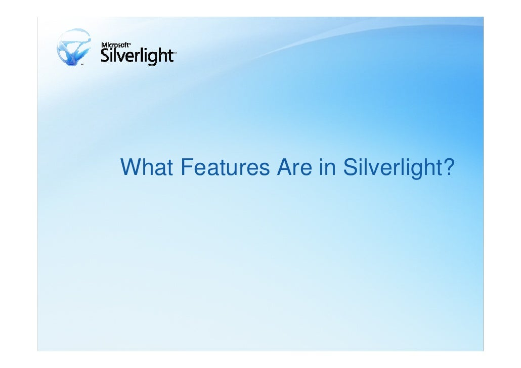 Extended FeaturesWPF and XAML:                  Silverlight includes Windows PresentationFoundation (WPF) technology, whic...