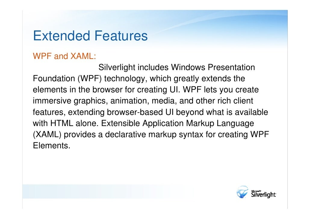 Extended FeaturesExtensions to JavaScript:                     Silverlight provides extensions to theuniversal browser scr...