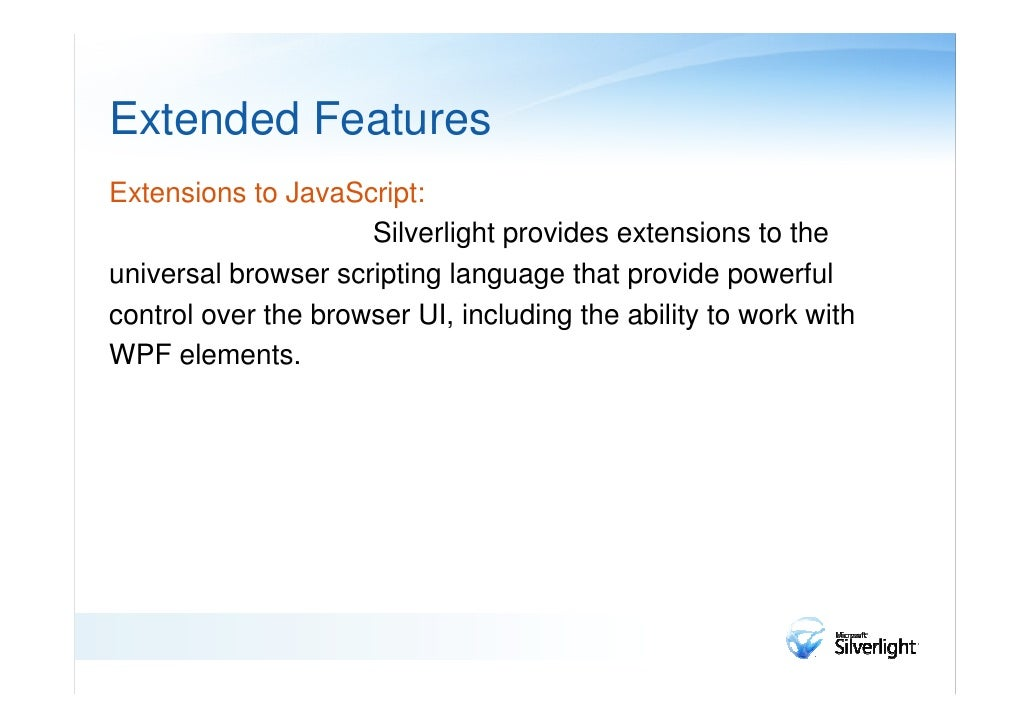 Extended FeaturesCross-browser, cross-platform support:                      Silverlight runs the same on all popularbrows...