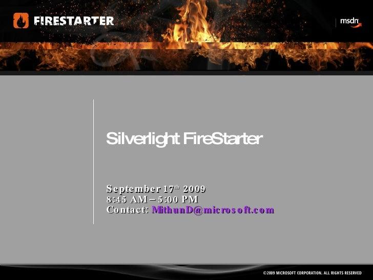 Silverlight FireStarter September 17 th  2009 8:45 AM – 5:00 PM Contact:  [email_address]