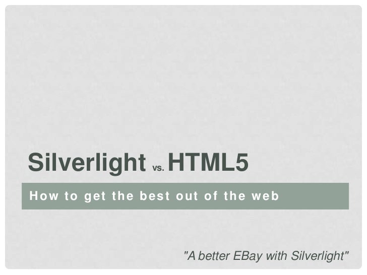 """Silverlight HTML5                vs.How to get the best out of the web                      """"A better EBay with Silverlight"""""""
