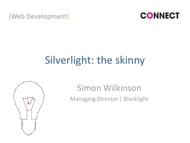 Silverlight: the skinny<br />Simon Wilkinson<br />Managing Director | Blacklight<br />