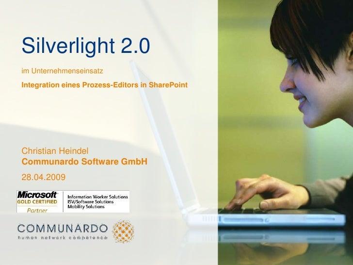 Silverlight 2.0 im Unternehmenseinsatz Integration eines Prozess-Editors in SharePoint     Christian Heindel Communardo So...