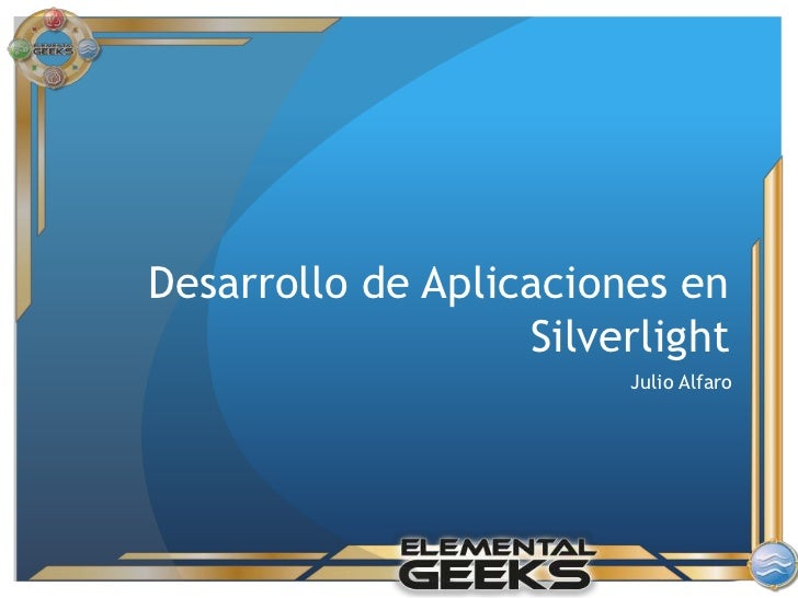 Desarrollo de Aplicaciones en Silverlight<br />   Julio Alfaro<br />