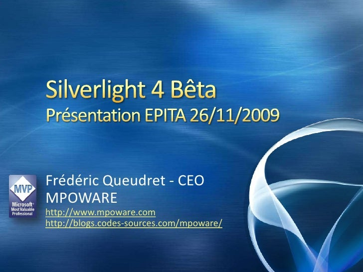 Silverlight 4 BêtaPrésentation EPITA 26/11/2009<br />Frédéric Queudret - CEO<br />MPOWARE<br />http://www.mpoware.com<br /...