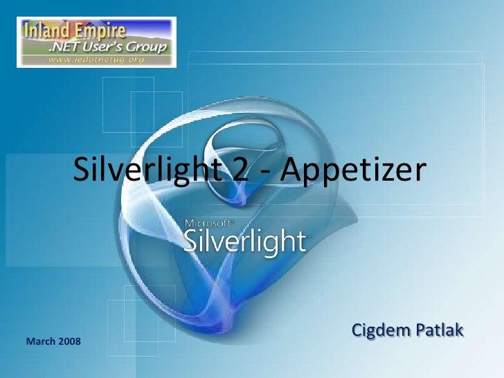 Silverlight 2 - Appetizer<br />CigdemPatlak<br />March 2008<br />