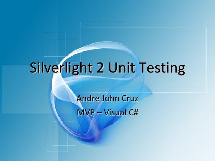 Silverlight 2 Unit Testing Andre John Cruz MVP – Visual C#