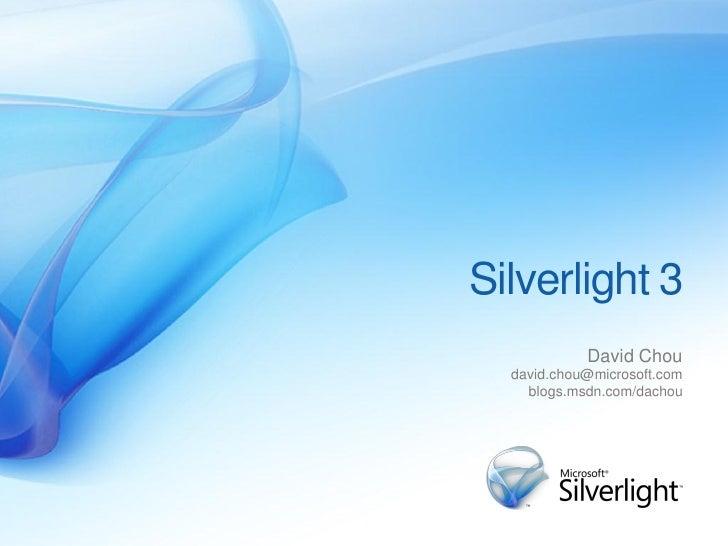 Silverlight 3             David Chou   david.chou@microsoft.com     blogs.msdn.com/dachou