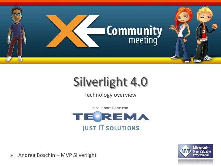 Silverlight 4.0<br />Technology overview<br />In collaborazione con<br />Andrea Boschin – MVP Silverlight<br />