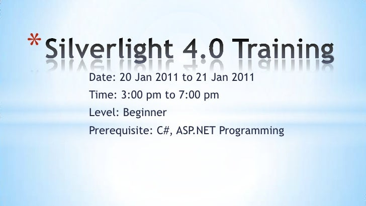 Silverlight 4.0 Training<br />Date: 20 Jan 2011 to 21 Jan 2011<br />Time: 3:00 pm to 7:00 pm<br />Level: Beginner<br />Pre...