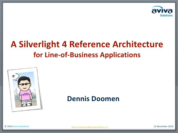 A Silverlight 4 Reference Architecturefor Line-of-Business Applications<br />Dennis Doomen<br />dennis.doomen@avivasolutio...