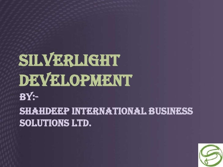 SilverlightDevelopmentBy:-ShahDeep International BusinessSolutions Ltd.