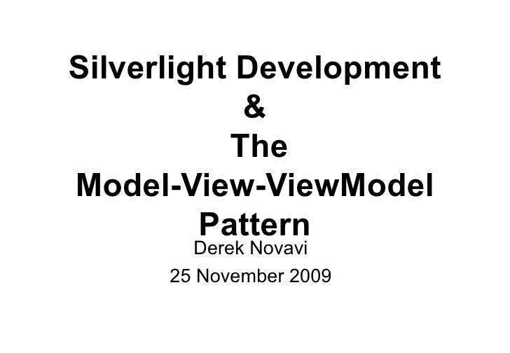 Silverlight Development &  The Model-View-ViewModel Pattern Derek Novavi 25 November 2009