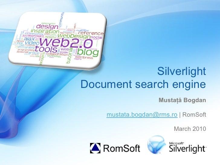 Silverlight Document search engine                     Mustaţă Bogdan      mustata.bogdan@rms.ro | RomSoft                ...