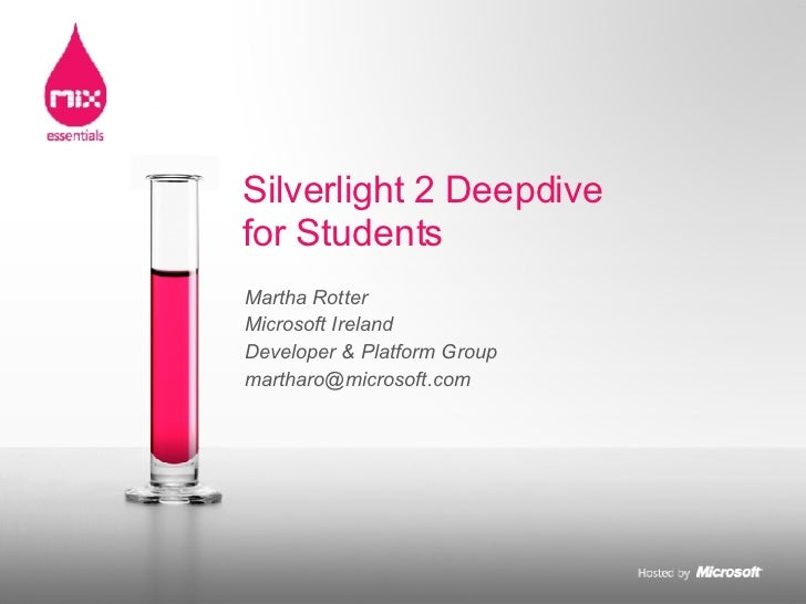Martha Rotter Microsoft Ireland Developer & Platform Group [email_address] Silverlight 2 Deepdive for Students