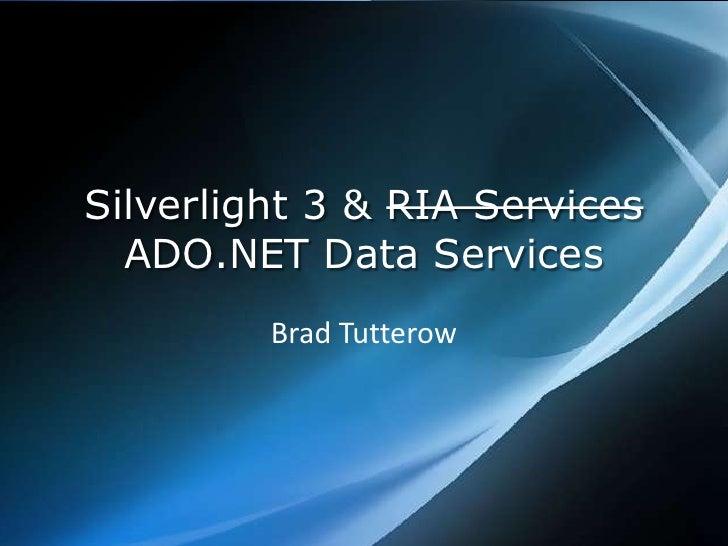Silverlight 3 & RIA Services ADO.NET Data Services<br />Brad Tutterow<br />
