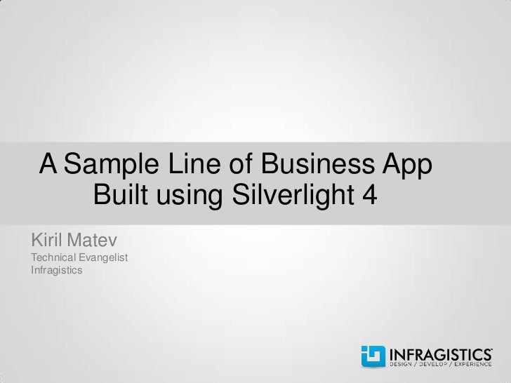 A Sample Line of Business App     Built using Silverlight 4Kiril MatevTechnical EvangelistInfragistics
