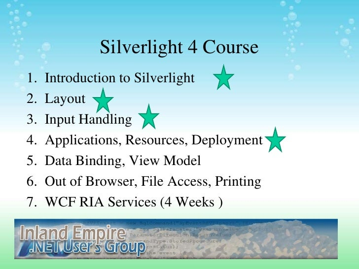 Silverlight 4 Course<br />Introduction to Silverlight <br />Layout <br />Input Handling <br />Applications, Resources, Dep...