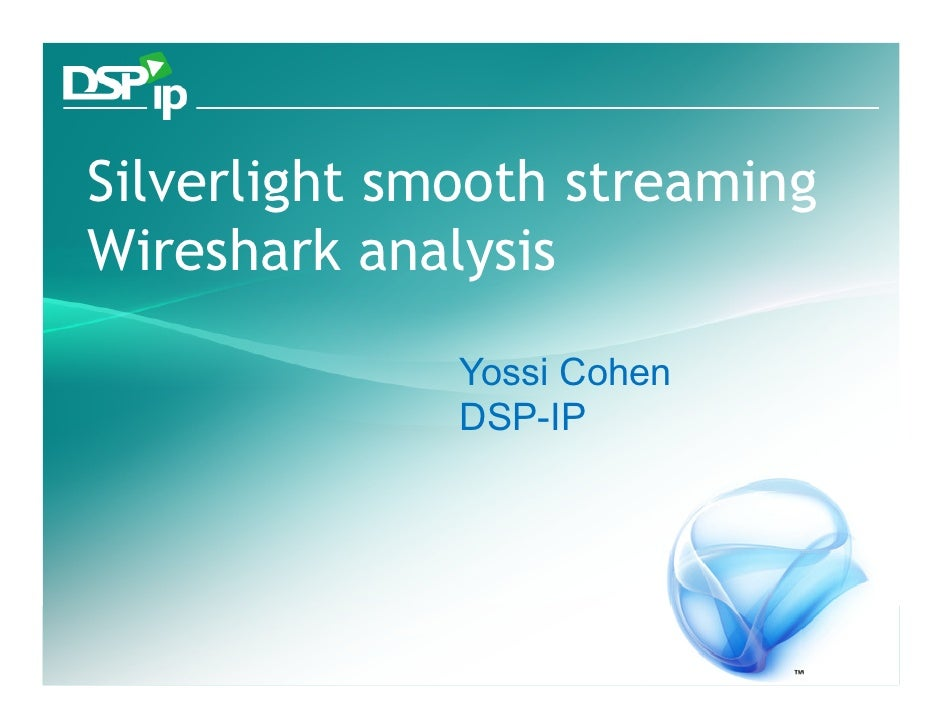 Silverlight smooth streaming Wireshark analysis                              Yossi Cohen                             DSP-I...