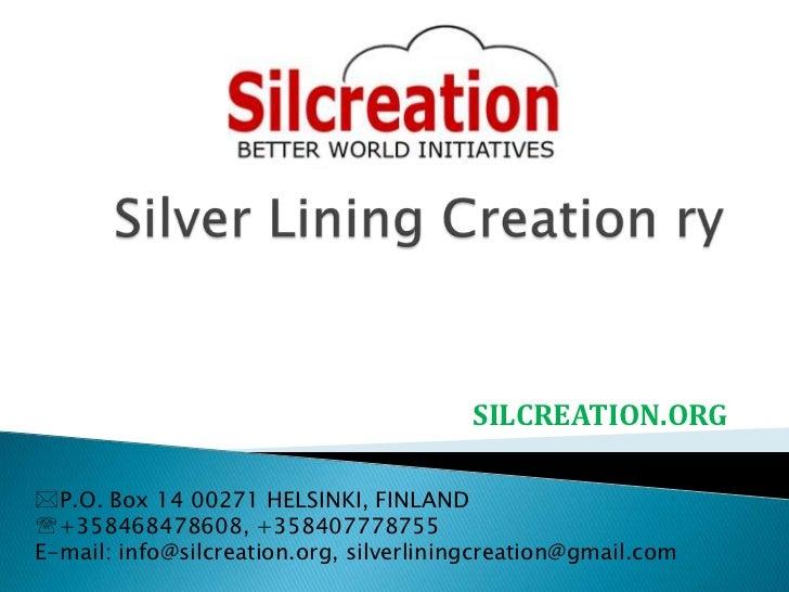 SILCREATION.ORGP.O. Box 14 00271 HELSINKI, FINLAND+358468478608, +358407778755E-mail: info@silcreation.org, silverlining...