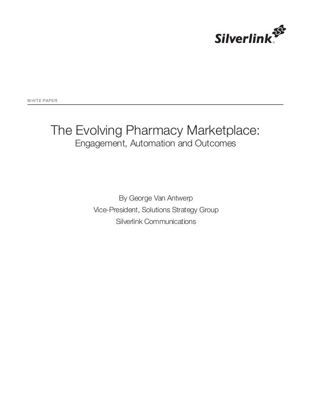 The Evolving Pharmacy Marketplace: Engagement, Automation and Outcomes By George Van Antwerp Vice-President, Solutions Str...