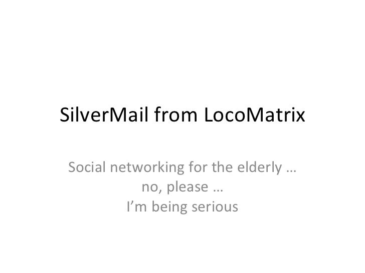 SilverMail from LocoMatrix Social networking for the elderly … no, please … I'm being serious