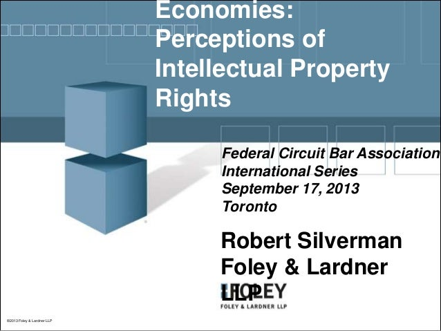Economies: Perceptions of Intellectual Property Rights Federal Circuit Bar Association International Series September 17, ...