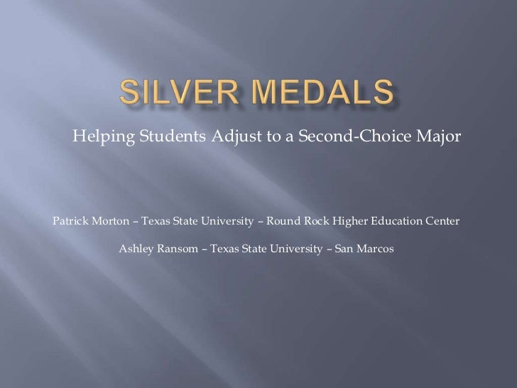 Silver medals<br />Helping Students Adjust to a Second-Choice Major<br />Patrick Morton – Texas State University – Round ...