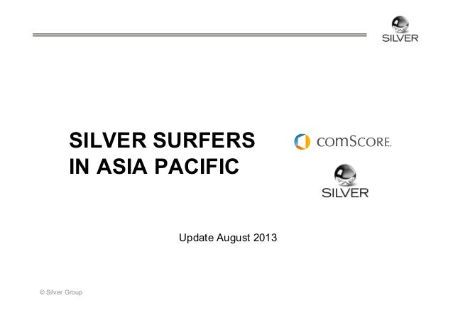 SILVER SURFERS IN ASIA PACIFIC Update August 2013  © Silver Group