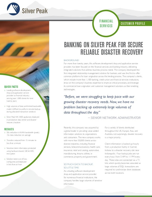 FI NANCIAL SE R V ICES  CUSTOM E R P ROFI LE  BANKING ON SILVER PEAK for secure RELIABLE DISASTER RECOVERY  QUick facts »...