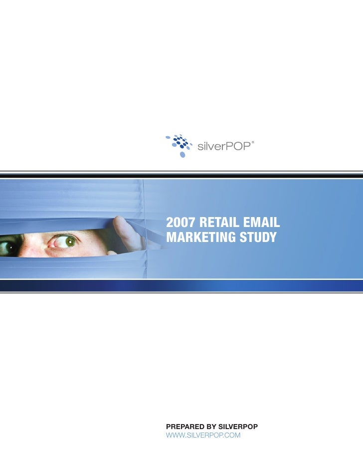 2007 RETAIL EMAIL MARKETING STUDY     PrePared by SilverPoP www.silverpop.com