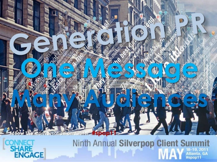 Generation PR<br />One Message<br />Many Audiences<br />Follow The Conversation on Twitter  #spop11			<br />