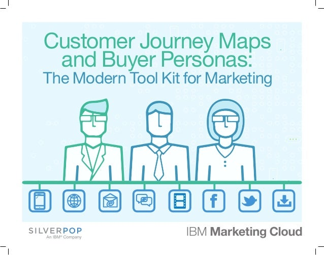 Customer Journey Maps and Buyer Personas: The Modern Tool Kit for Marketing
