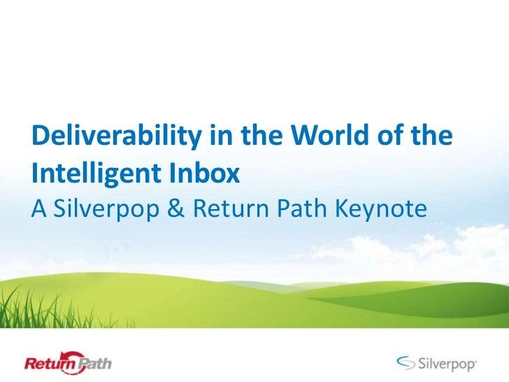 Deliverability in the World of theIntelligent InboxA Silverpop & Return Path Keynote