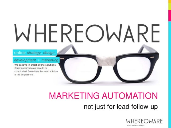MARKETING AUTOMATION      not just for lead follow-up
