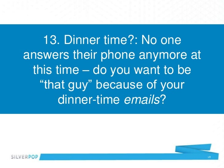 "13. Dinner time?: No oneanswers their phone anymore at this time – do you want to be  ""that guy"" because of your       din..."