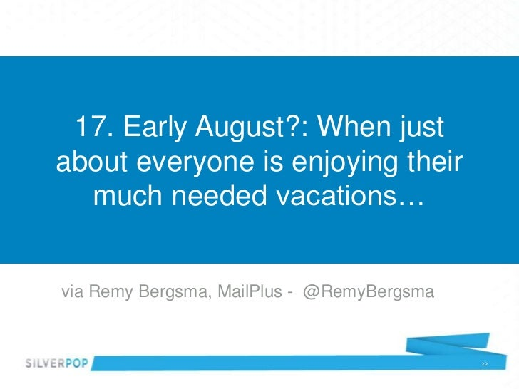 17. Early August?: When justabout everyone is enjoying their  much needed vacations…via Remy Bergsma, MailPlus - @RemyBerg...