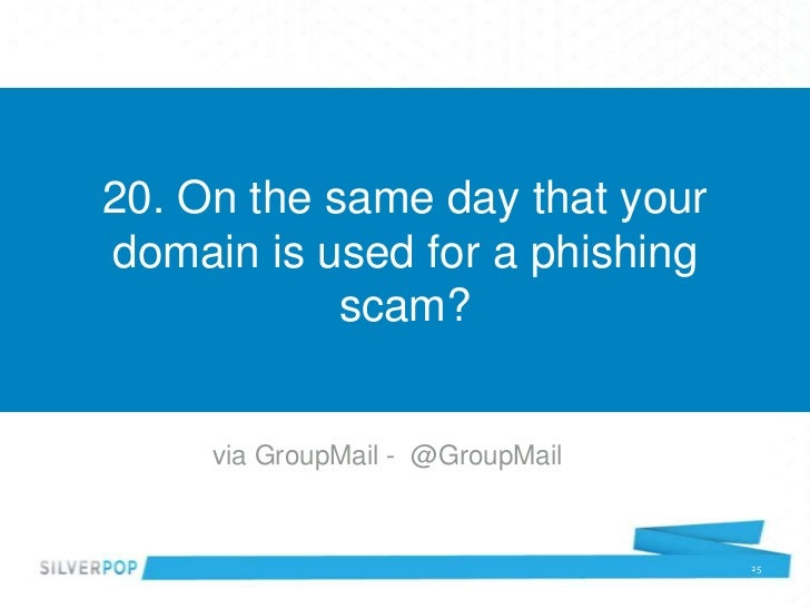 20. On the same day that yourdomain is used for a phishing            scam?     via GroupMail - @GroupMail                ...