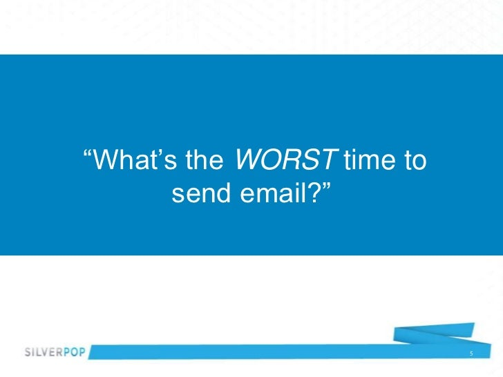 """""""What's the WORST time to       send email?""""                            5"""