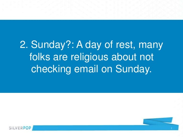 2. Sunday?: A day of rest, many  folks are religious about not   checking email on Sunday.                                ...