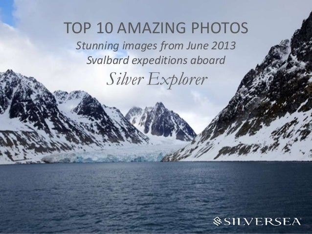 TOP 10 AMAZING PHOTOS Stunning images from June 2013 Svalbard expeditions aboard Silver Explorer