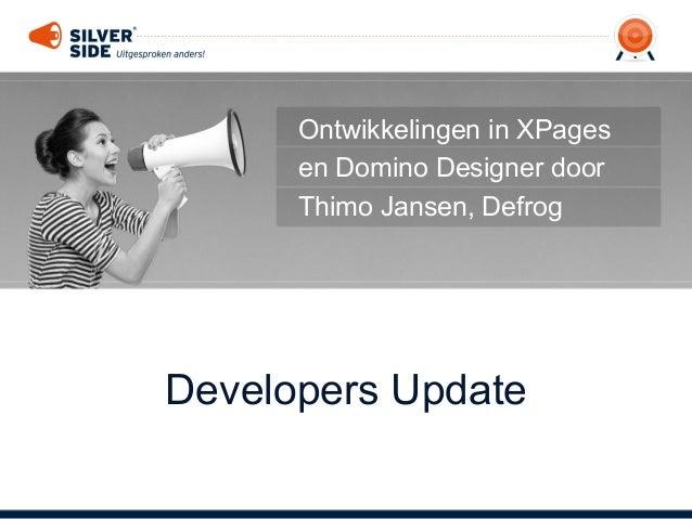 Ontwikkelingen in XPages      en Domino Designer door      Thimo Jansen, DefrogDevelopers Update
