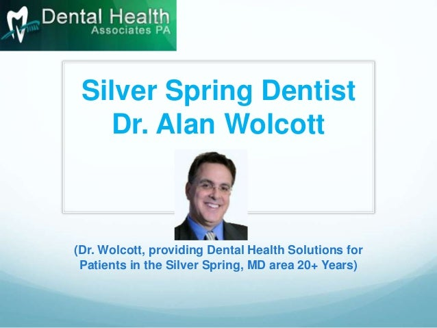 Silver Spring Dentist Dr. Alan Wolcott (Dr. Wolcott, providing Dental Health Solutions for Patients in the Silver Spring, ...