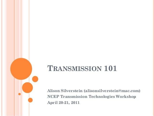 TRANSMISSION 101Alison Silverstein (alisonsilverstein@mac.com)NCEP Transmission Technologies WorkshopApril 20-21, 2011