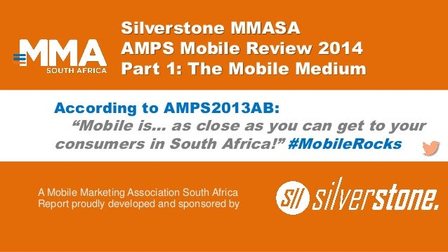 Silverstone MMASA AMPS Mobile Review 2014 Part 1: The Mobile Medium A Mobile Marketing Association South Africa Report pro...