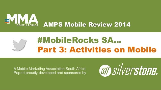 AMPS Mobile Review 2014 A Mobile Marketing Association South Africa Report proudly developed and sponsored by #MobileRocks...