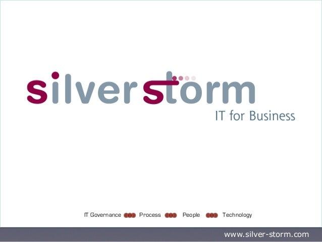 IT Governance   Process   People   Technology                                   www.silver-storm.com
